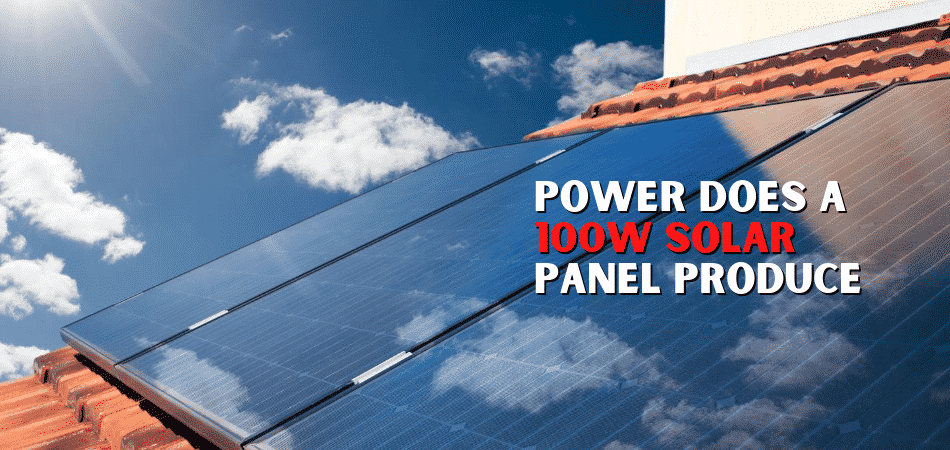 How Much Power Does a 100w Solar Panel Produce?
