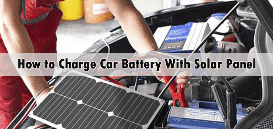 How to Charge Car Battery With Solar Panel