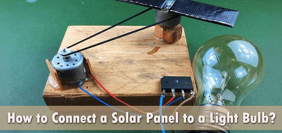How to Connect a Solar Panel to a Light Bulb?