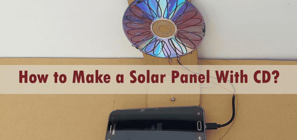 How to Make a Solar Panel With CD?